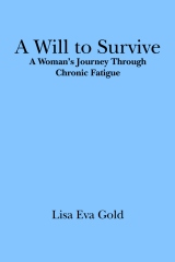 A Will to Survive:  A Woman's Journey Through Chronic Fatigue
