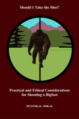 Should I take the shot? Practical and Ethetical Considerations for shooting a Bigfoot