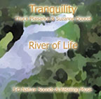 RIVER OF LIFE (Tranquility Series)