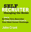 Self-Recruiter How to Be Your Own Recruiter & Ride the Economic Crisis to Your Next Career Challenge