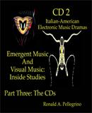 Emergent Music And Visual Music:  Inside Studies, CD 2 - Italian-American Electronic Music Dramas
