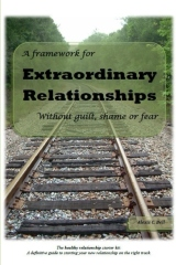 A Framework for Extraordinary Relationships  Without Guilt, Shame or Fear