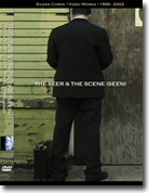 THE SEER & THE SCENE (SEEN) * EILEEN COWIN * VIDEO WORKS * 1996 - 2002