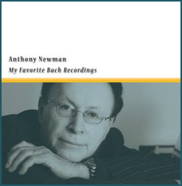 Anthony Newman: My Favorite Bach Recordings