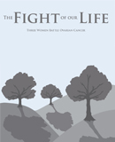 The Fight of Our Life: Three Women Battle Ovarian Cancer