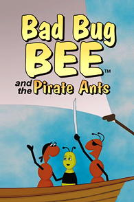 Bad Bug Bee and the Pirate Ants