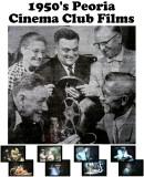 1950's Peoria Cinema Club Films