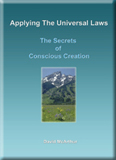 Applying The Universal Laws: The Secrets of Conscious Creation