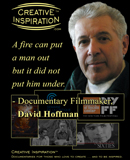 Creative Inspiration<sup>&#0153;</sup>: &quot;A fire can put a man out but it did not put him under&quot; with Emmy<sup>&#0174;</sup> &amp; Cannes Film Festival Award-Winning Documentary Filmmaker, David Hoffman