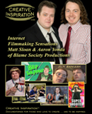 Creative Inspiration<sup>&#0153;</sup>: Internet Filmmaking Sensations Matt Sloan &amp; Aaron Yonda of Blame Society Productions
