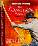 The Lost Art of Bow Making: How to Make a Longbow - Volume I