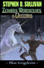 Blue Kingdoms: Zombies, Werewolves, & Unicorns