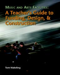 Music And Arts Facilities:  A Teacher's Guide To Funding, Design, And Construction