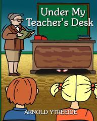 Under My Teacher's Desk