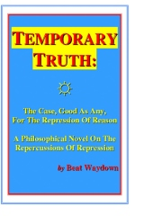 Temporary Truth: The Case, Good As Any, For The Repression Of Reason