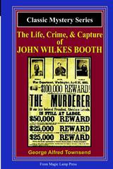 The Life, Crime, & Capture Of John Wilkes Booth