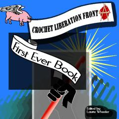 Crochet Liberation Front First Ever Book