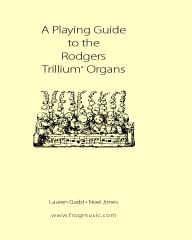 A Playing Guide To The Rodgers Trillium Organs