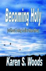 Becoming Holy (Without Being Holier-Than-Thou)