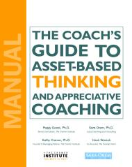The Coach's Guide To Asset-Based Thinking And Appreciative Coaching