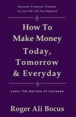 How To Make Money Today, Tomorrow & Everyday