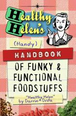 Healthy Helen's Handbook of Funky and Functional Foodstuffs