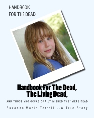 Handbook For The Dead, The Living Dead, And Those Who Occasionally Wished They Were Dead