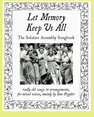 Let Memory Keep Us All: The Solstice Assembly Songbook