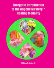 Energetic Introduction to the Angelic Mastery(tm) Healing Modality