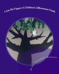 I Am Me Yippee! A Children's Affirmation Guide