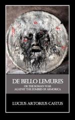 De Bello Lemures, Or The Roman War Against the Zombies of Armorica