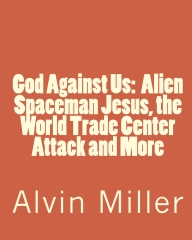 God Against Us:  Alien Spaceman Jesus, the World Trade Center Attack and More