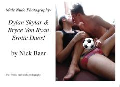 Male Nude Photography- Dylan Skylar & Bryce Von Ryan Erotic Duos!