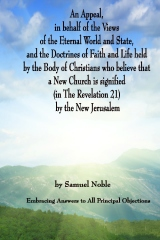 An Appeal in behalf of the Views of the Eternal World and State, and the Doctrines of Faith and Life held by the Body of Christians Who Believe that a New Church is Signified (in The Revelation 21) by The New Jerusalem