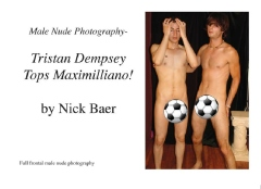 Male Nude Photography- Tristan Dempsey Tops Maximilliano!