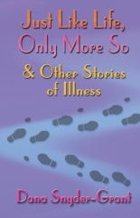 Just Like Life, Only More So and Other Stories of Illness