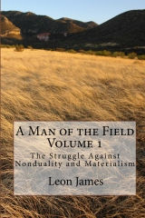 A Man of the Field, Volume 1: The Struggle Against Nonduality and Materialism