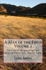 A Man of the Field Volume 3: Spiritual Regeneration Disciplines For Daily Life
