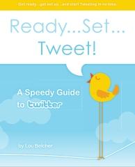 Ready...Set...Tweet! A Speedy Guide to Twitter