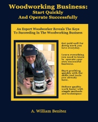 Woodworking Business: Start Quickly and Operate Successfully