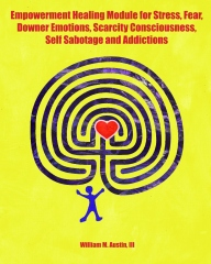 Empowerment Healing Module for Stress, Fear, Downer Emotions, Scarcity Consciousness, Self Sabotage and Addictions