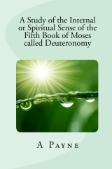 A Study of the Internal or Spiritual Sense of the Fifth Book of Moses called Deuteronomy