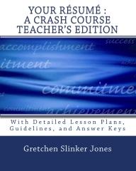 Your Resume : A Crash Course TEACHER'S EDITION