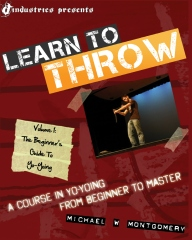 Learn to Throw: Volume 1 - The Beginner's Guide to Yo-Yoing