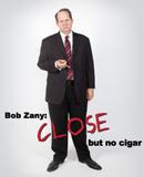 Bob Zany: Close But No Cigar