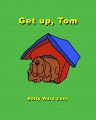 Get up, Tom