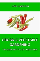 Organic Vegetable Gardening - The Easy Way To Eat Healthier