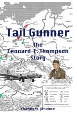 Tail Gunner: The Leonard E. Thompson Story