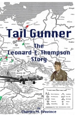 Tail Gunner: The Leonard E. Thompson Story