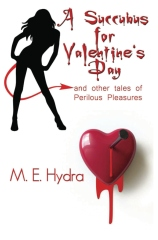 A Succubus for Valentine's Day and Other Tales of Perilous Pleasures
